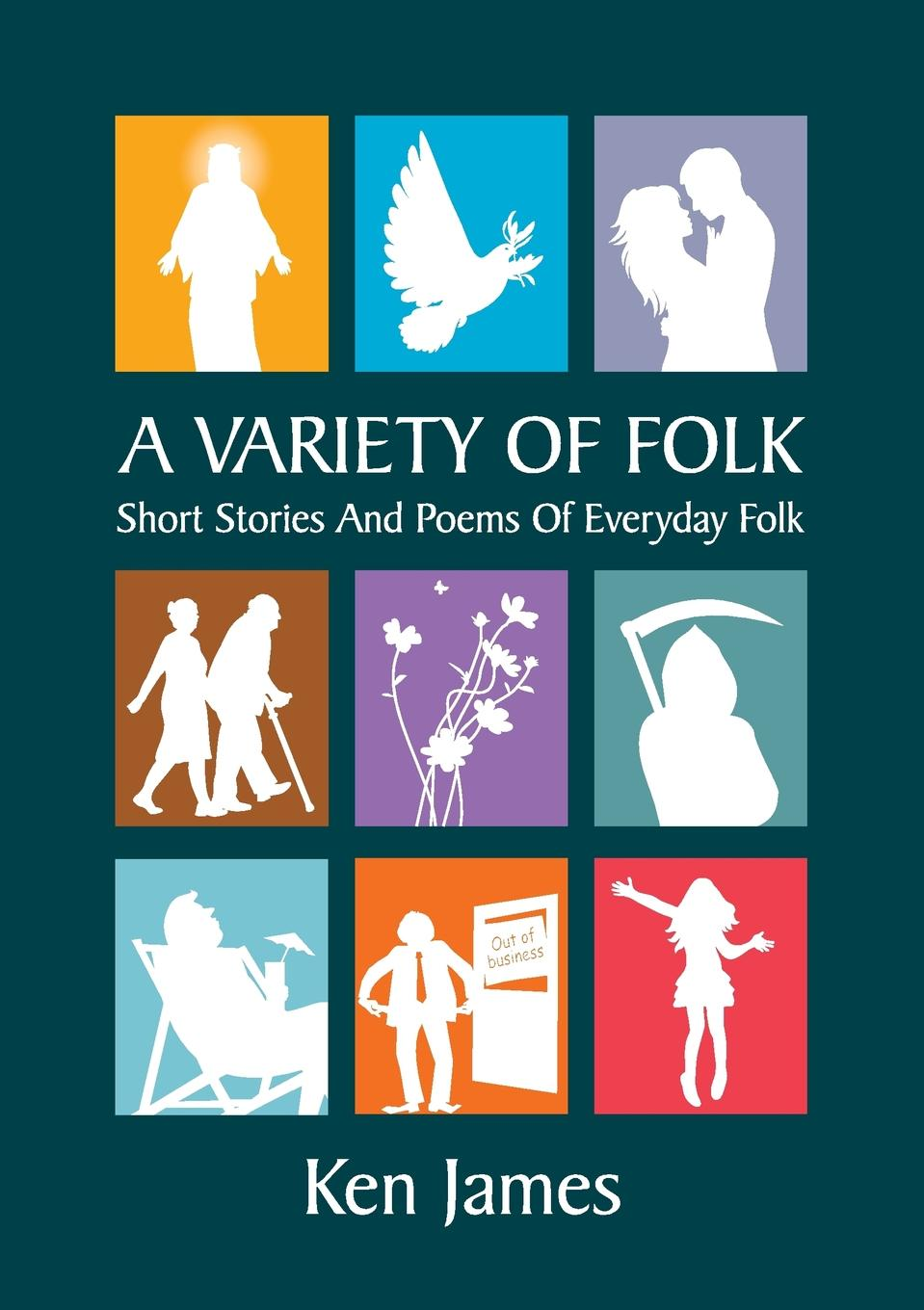 Kenneth James A Variety of Folk. A compilation of short stories and poems james togeas white book of poems