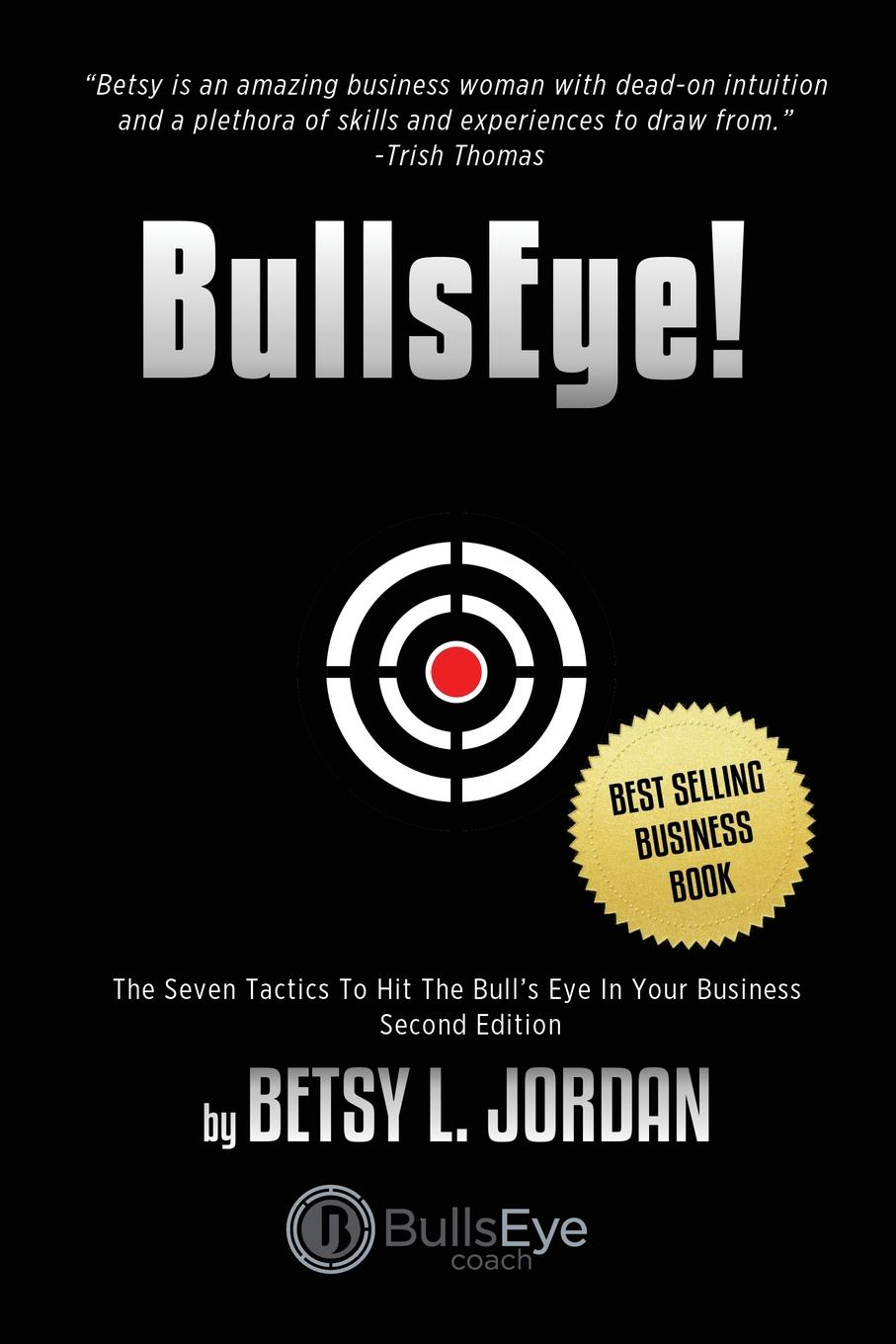 BullsEye.. The Seven Tactics to Hit the Bull.s-Eye in Your Business Building a business is a commitment of time, effort, and resources...