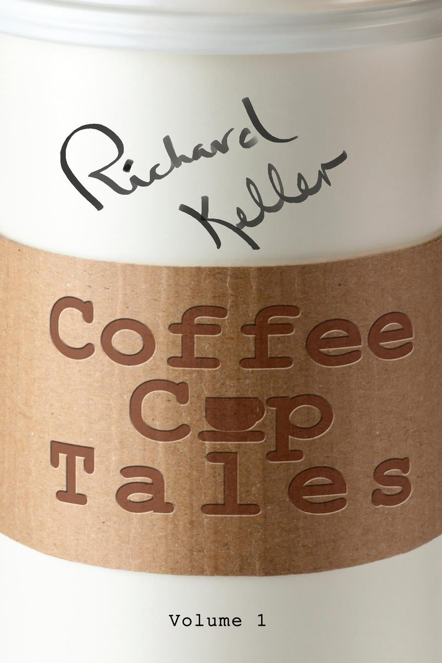 Richard Keller Coffee Cup Tales. stories inspired by overheard conversations at the coffee shop the story of coffee