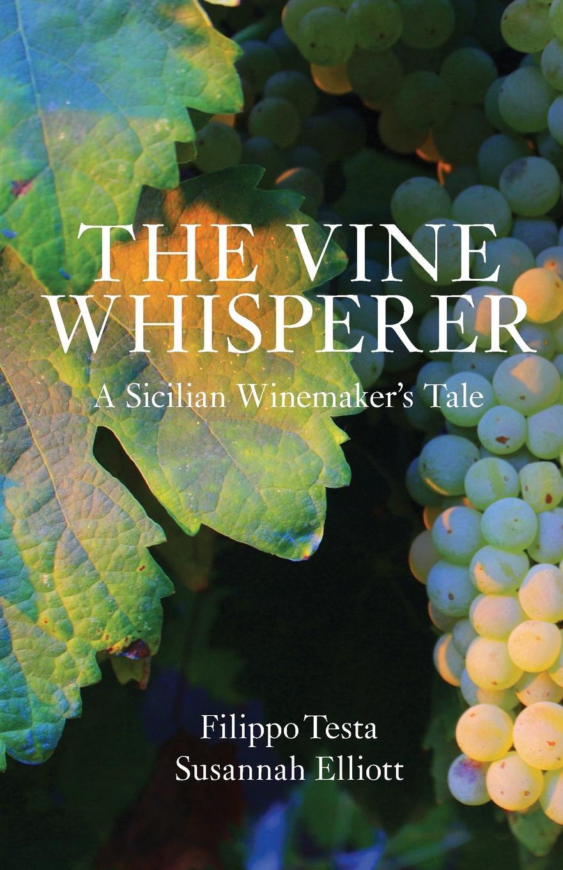 Filippo Testa, Susannah Elliott. The Vine Whisperer