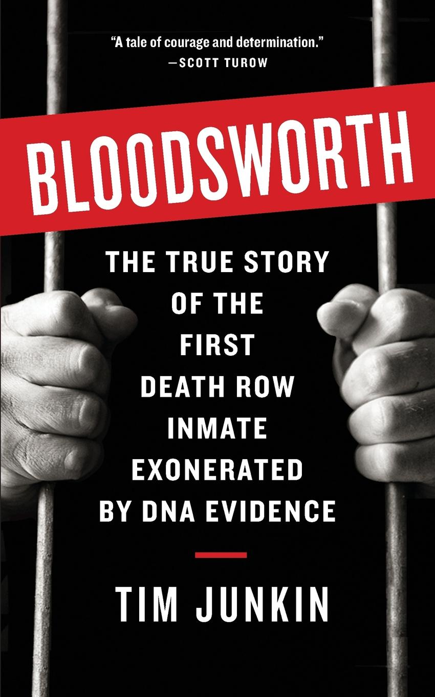 Tim Junkin. Bloodsworth. The True Story of One Man.s Triumph over Injustice