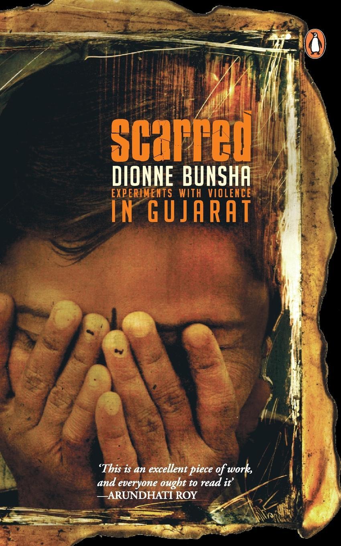 купить Dionne Bunsha Scarred. Experiment.s With Violence In недорого