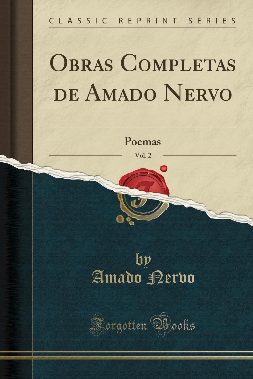 Amado Nervo Obras Completas de Amado Nervo, Vol. 2. Poemas (Classic Reprint) jorge amado jubiaba romance classic reprint
