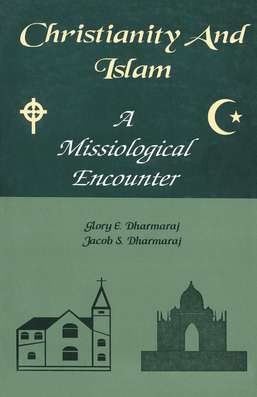 купить Glory E. Dharmaraj, Jacob S. Dharmaraj Christianity And Islam по цене 4114 рублей