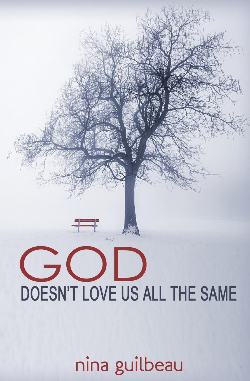 Nina Guilbeau God Doesn.t Love Us All the Same nina guilbeau god doesn t love us all the same