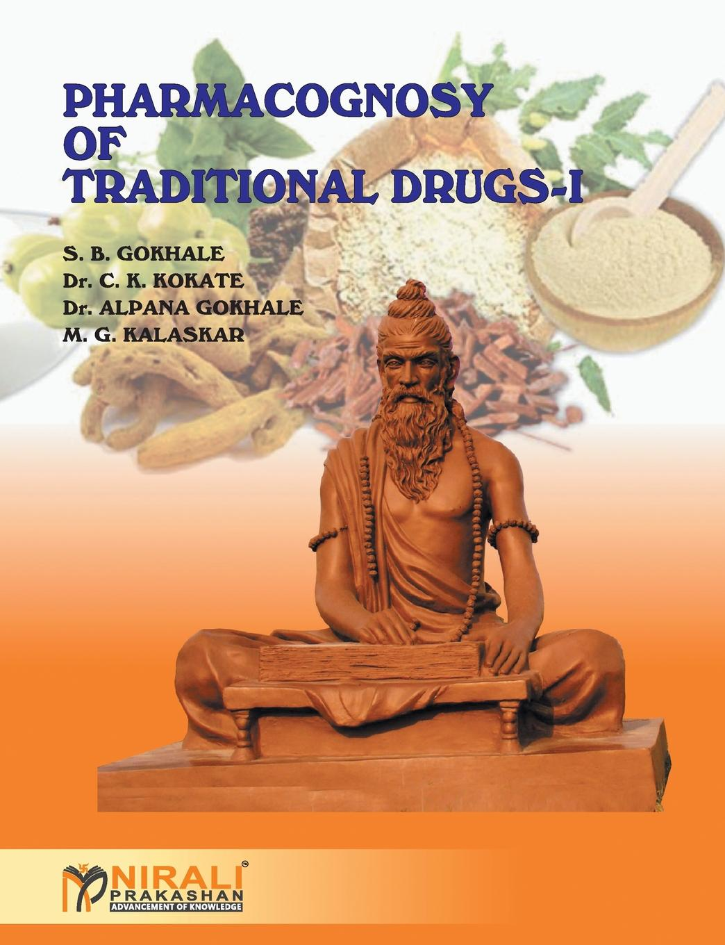 S B GOKHALE, DR C K KOKATE, DR A GOKHALE PHARMACOGNOSY OF TRADITIONAL DRUGS I an singh dr my gokhale dr ns mujumdar engineering mathematics i