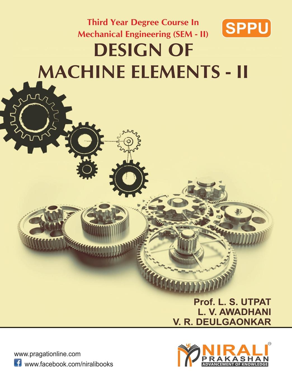 L V AWADHANI, L S UTPAT, V R DEULGAONKAR DESIGN OF MACHINE ELEMENTS II воблер smith d contact type ii 63