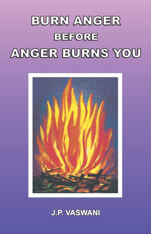J.P. Vaswani Burn Anger Before Anger Burns You anger reissue