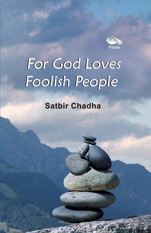 Satbir Chadha For God Loves Foolish People