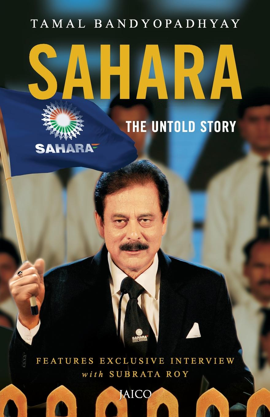 Sahara. The Untold Story FEATURES EXCLUSIVE INTERVIEW with SUBRATA ROYEVERYTHING WANTED...