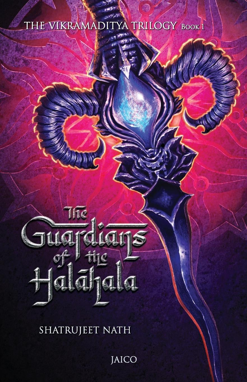Shatrujeet Nath The Vikramaditya Trilogy. Book 1 - The Guardians of the Halahala