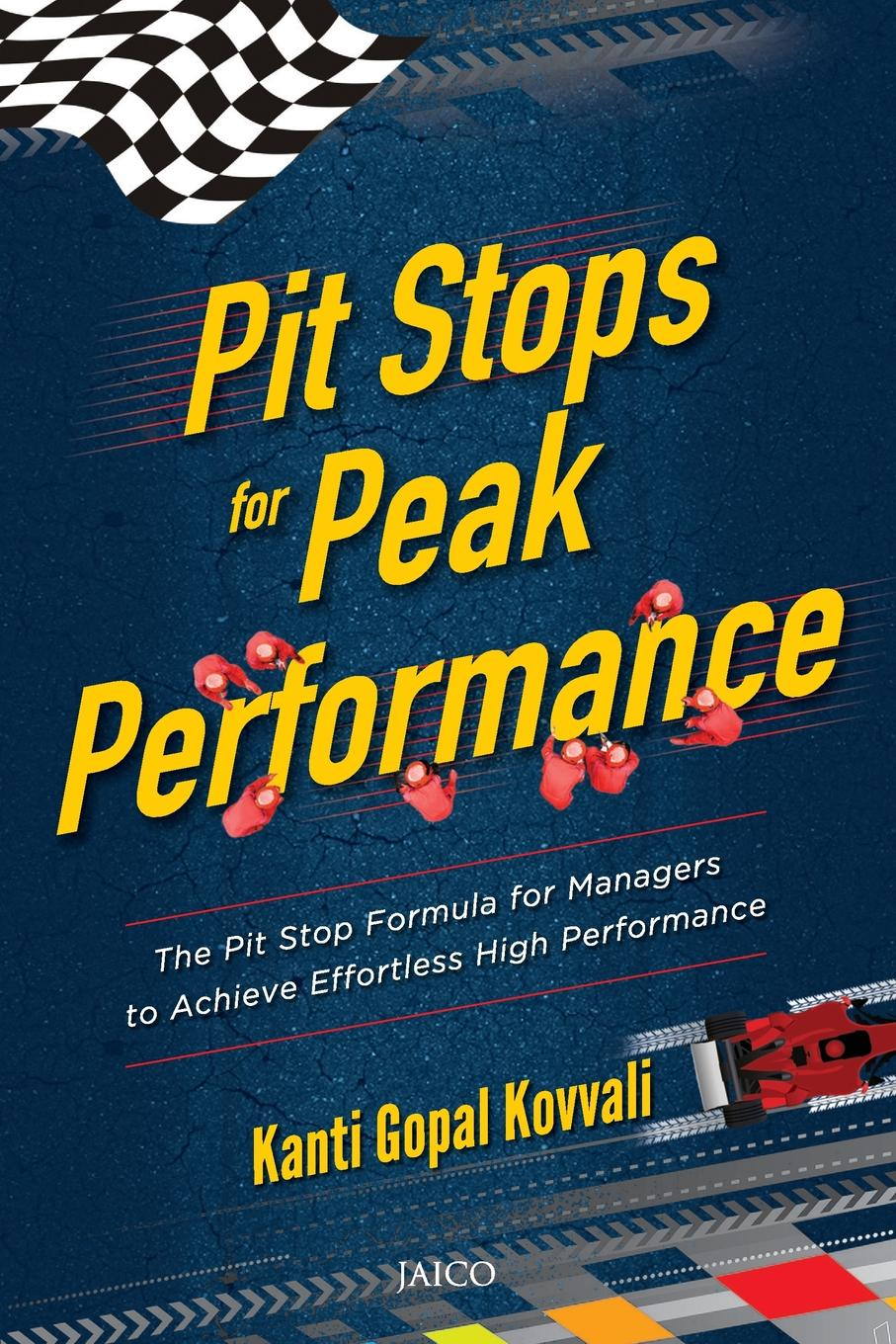 Pit Stops for Peak Performance The Pit Stop Formula for Managers to Achieve Effortless High...