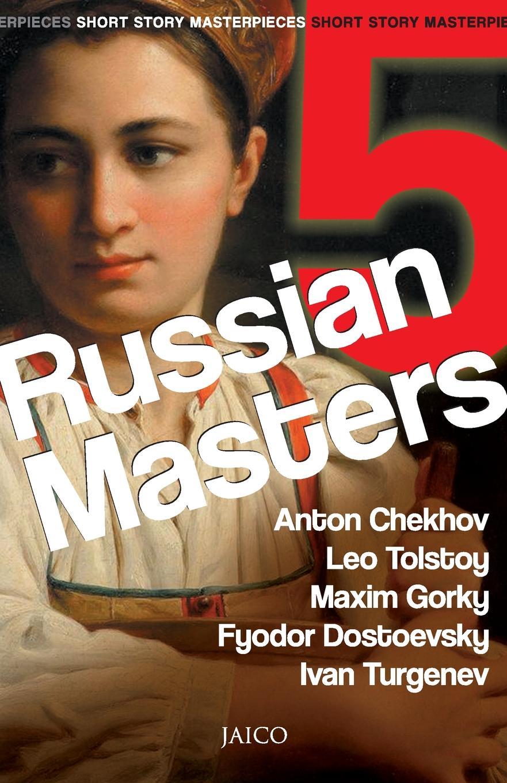 Anton Chekhov, Maxim Gorky Leo Tolstoy 5 Russian Masters two russian reformers ivan turgenev leo tolstoy