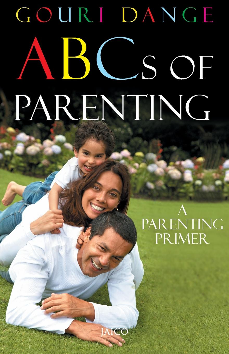 ABCs of Parenting For the parent-child interaction, there are no textbooks, no written...