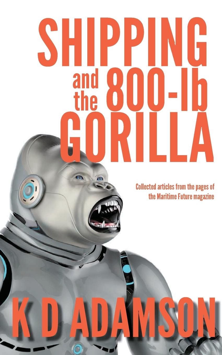 K D ADAMSON. Shipping and the 800-lb Gorilla