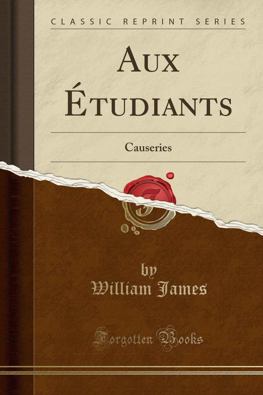 William James Aux Etudiants. Causeries (Classic Reprint) цены