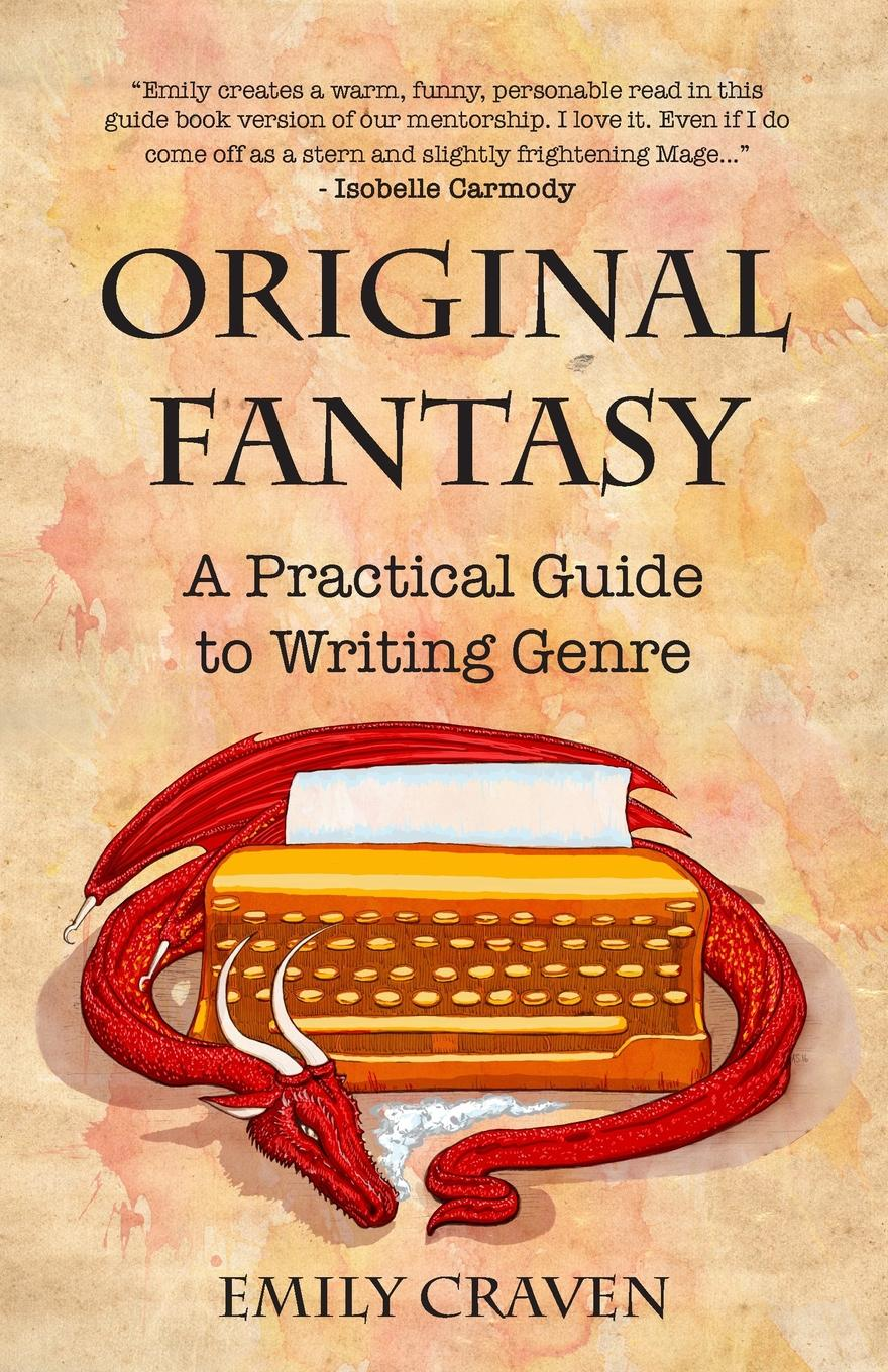 Emily Craven. The Original Fantasy. A Practical Guide To Writing Genre