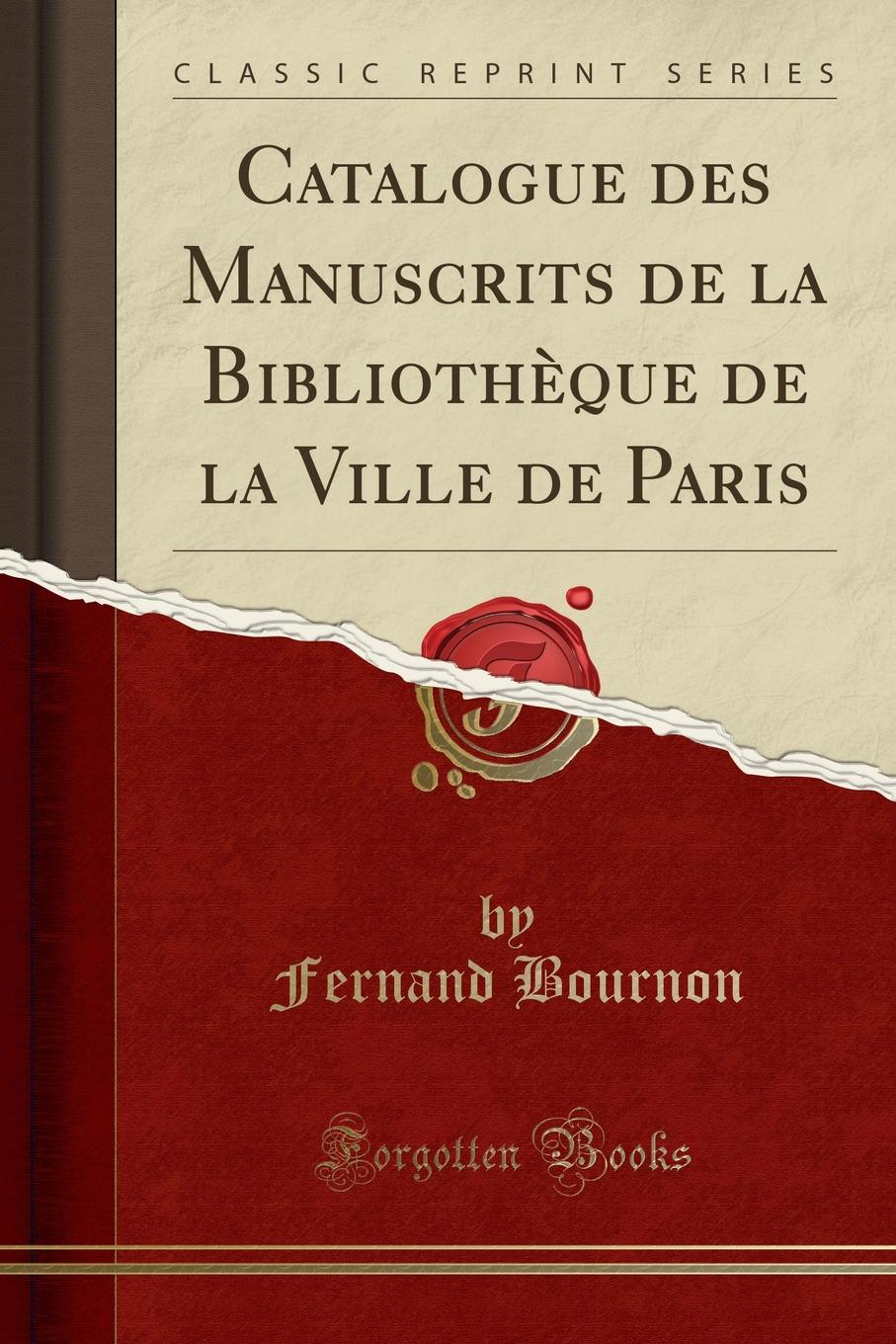 Fernand Bournon. Catalogue des Manuscrits de la Bibliotheque de la Ville de Paris (Classic Reprint)