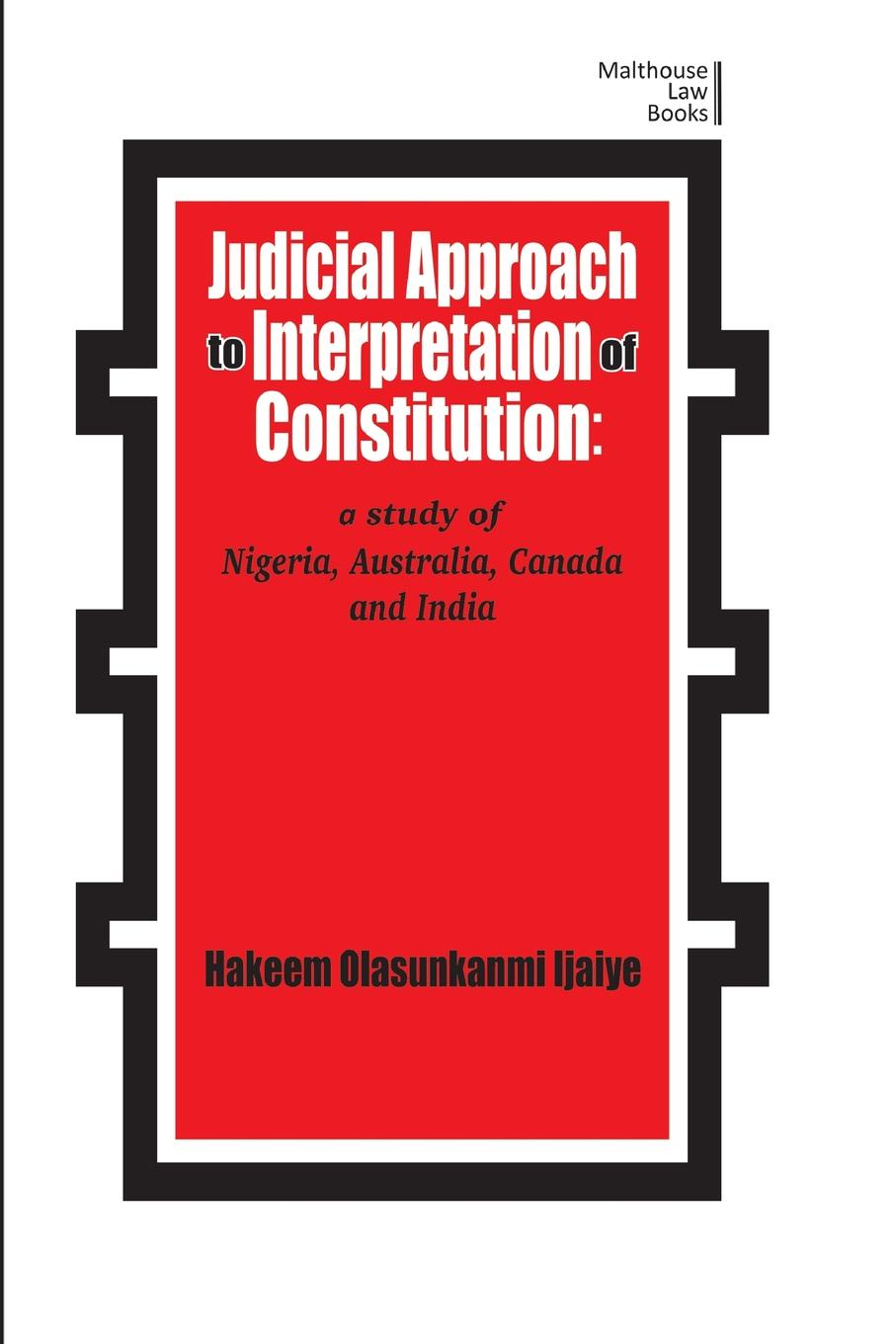 Hakeem Olasunkanmi Ijaiya Judicial Approach to Interpretation of Constitution. A Study of Nigeria, Australia, Canada and India недорго, оригинальная цена