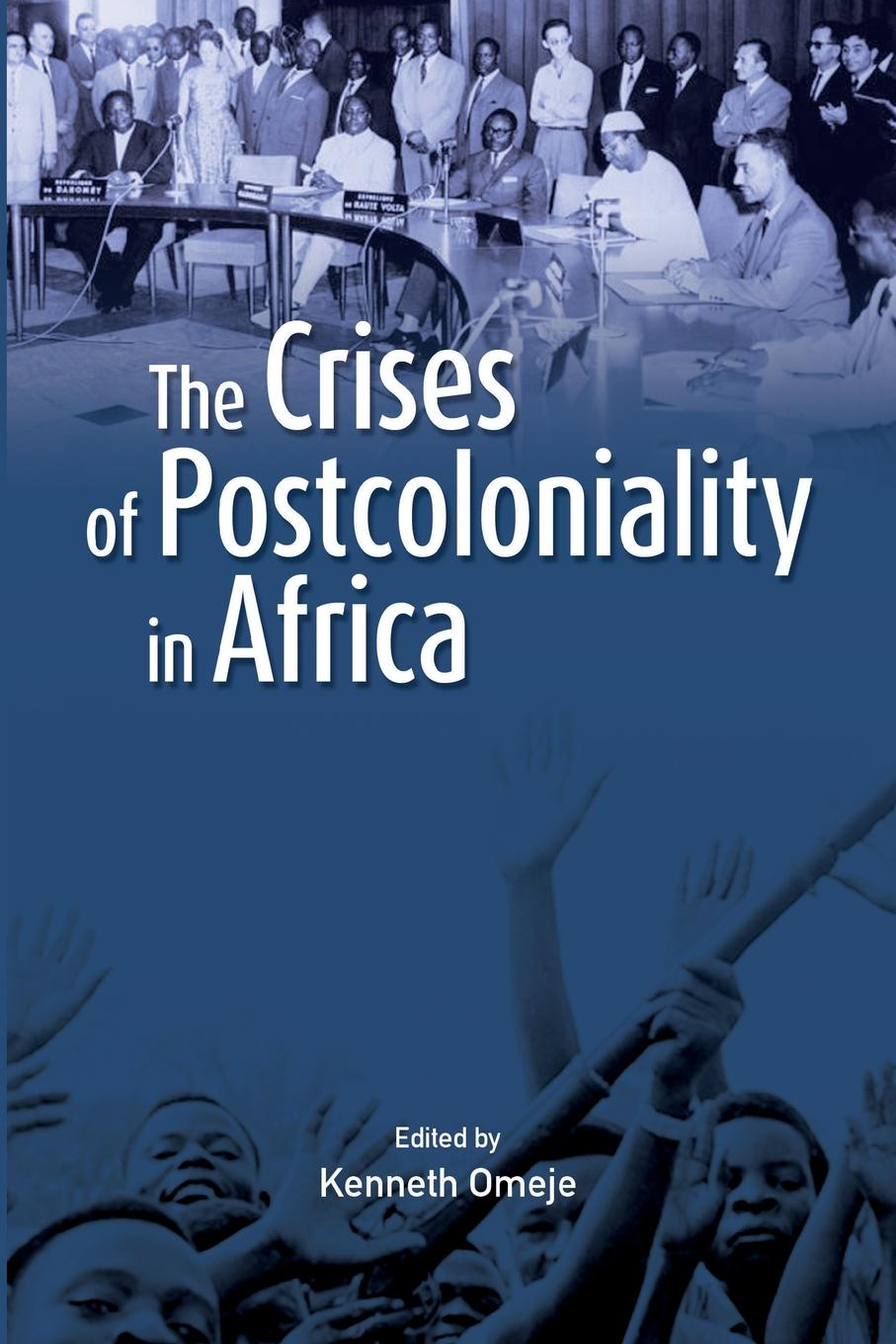 Kenneth Omeje The Crises of Postcoloniality in Africa цена 2017