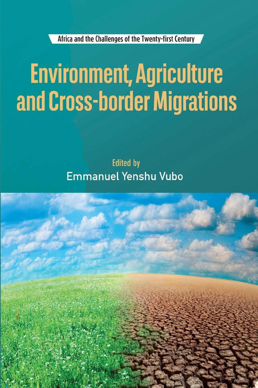 Emmanuel Yenshu Vubo Environment, Agriculture and Cross-border Migrations orgocka aida independent child migrations insights into agency vulnerability and structure new directions for child and adolescent development number 136