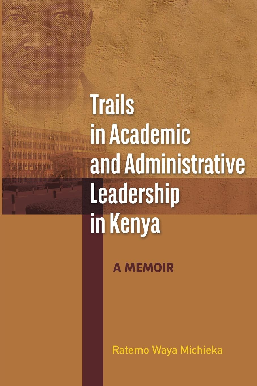 Ratemo Waya Michieka Trails in Academic and Administrative Leadership in Kenya недорго, оригинальная цена