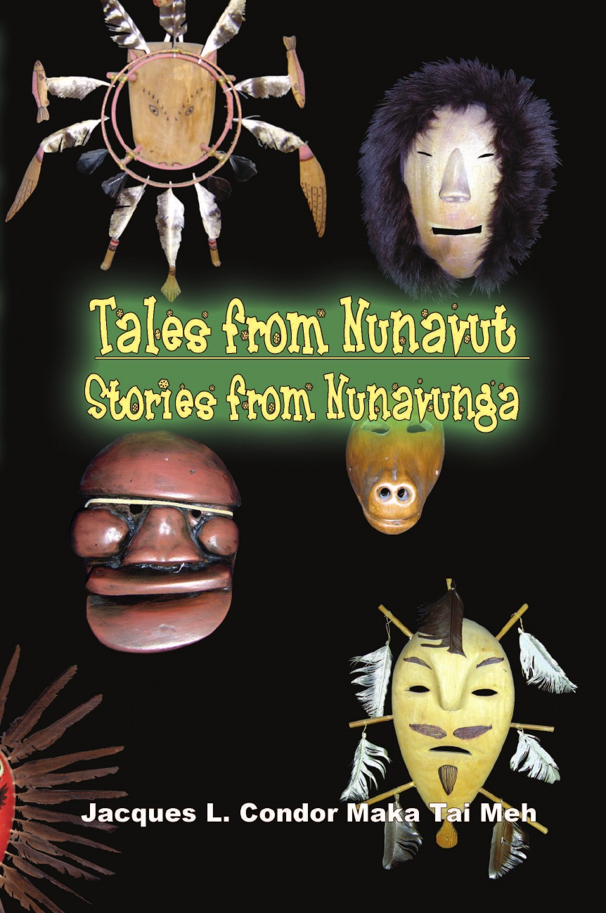 Jacques L. Condor Maka Tai Meh TALES FROM NUNAVUT, STORIES FROM NUNAVUNGA. Stories of Alaskan Native People