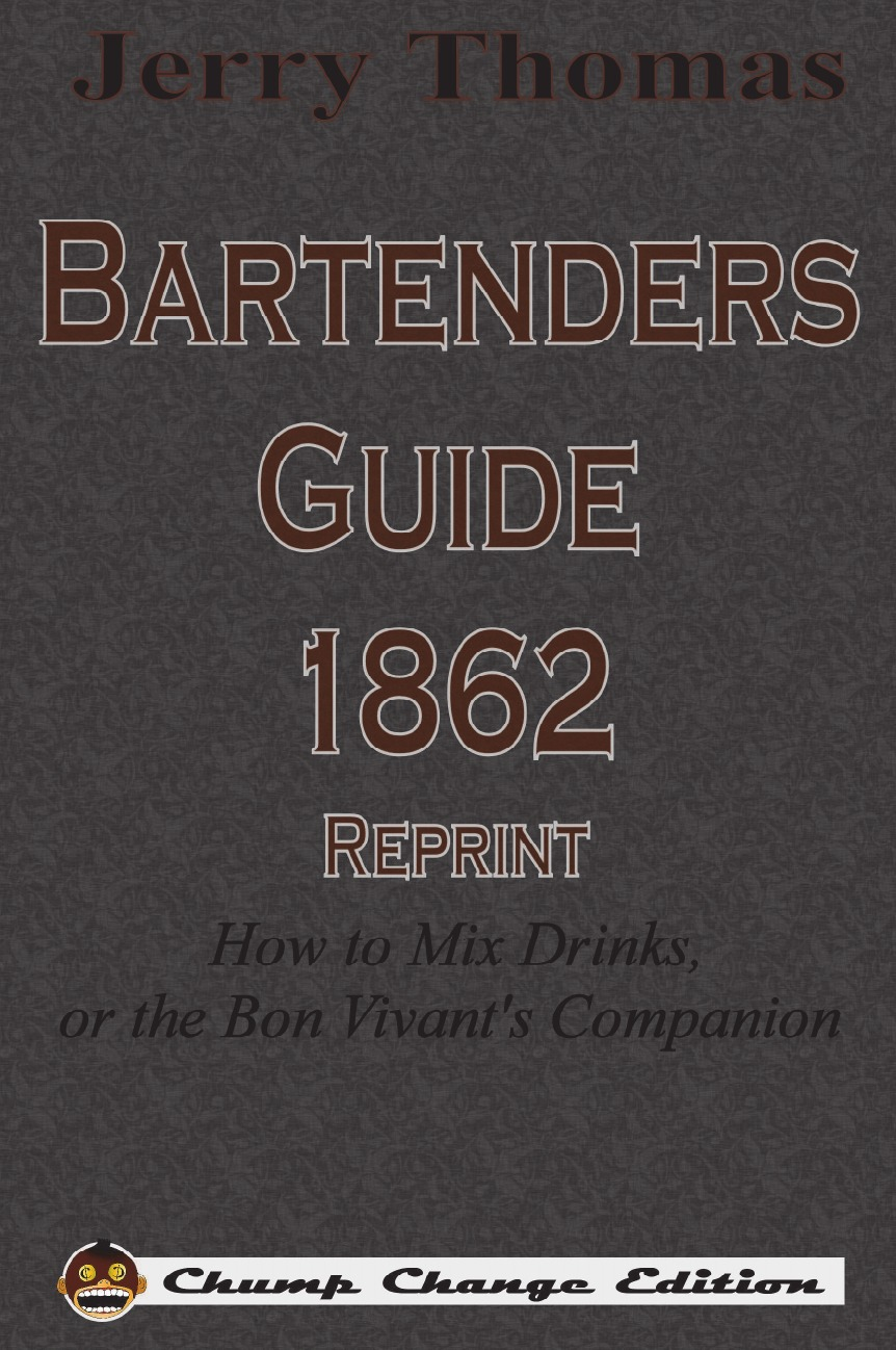 Jerry Thomas Jerry Thomas Bartenders Guide 1862 Reprint. How to Mix Drinks, or the Bon Vivant.s Companion jerry thomas jerry thomas bartenders guide 1887 reprint