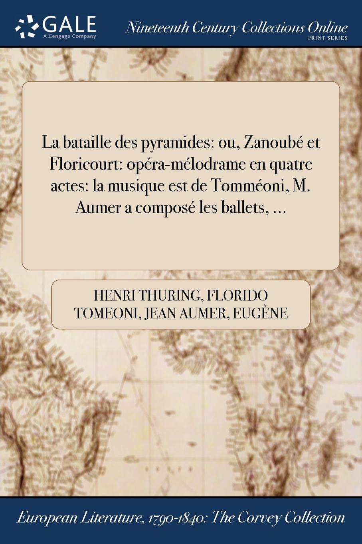 La bataille des pyramides. ou, Zanoube et Floricourt: opera-melodrame en quatre actes: la musique est de Tommeoni, M. Aumer a compose les ballets, ...