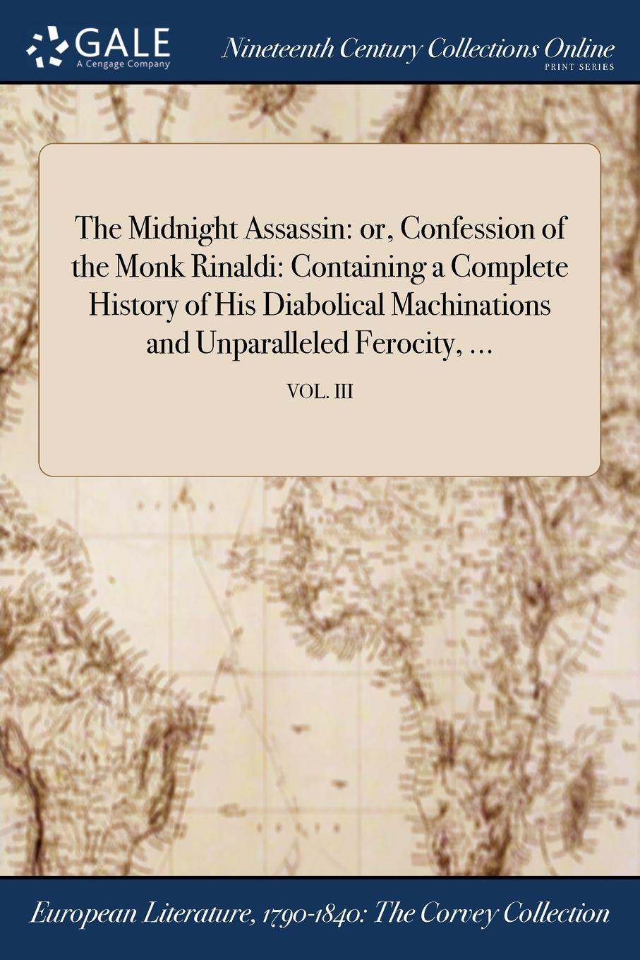 M. l'abbé Trochon The Midnight Assassin. or, Confession of the Monk Rinaldi: Containing a Complete History of His Diabolical Machinations and Unparalleled Ferocity, ...; VOL. III the complete short novels