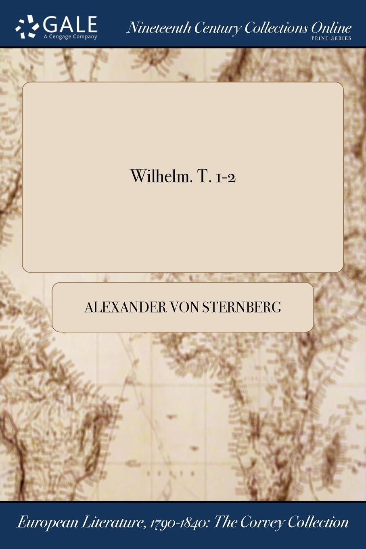 Alexander von Sternberg Wilhelm. T. 1-2
