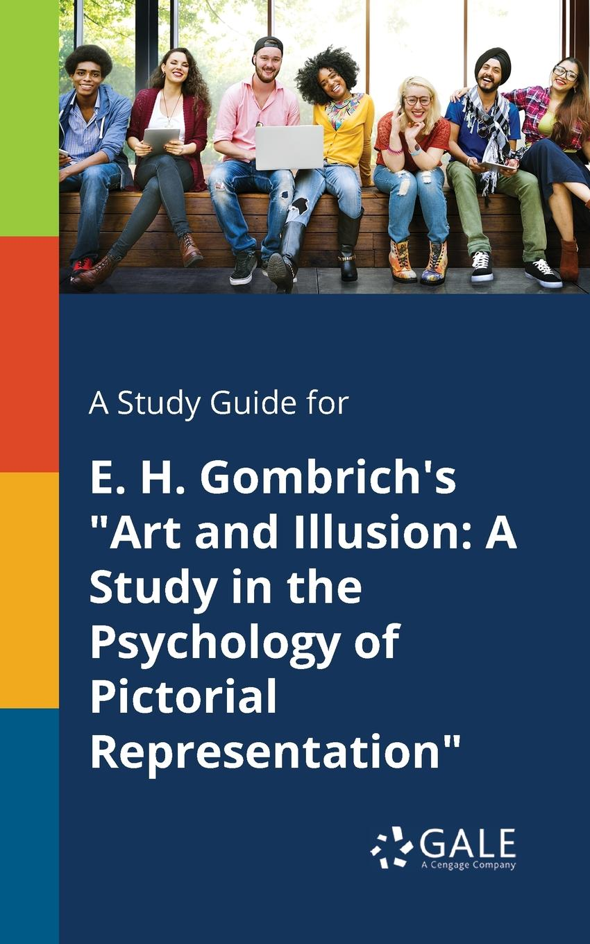 Cengage Learning Gale A Study Guide for E. H. Gombrich.s Art and Illusion. A Study in the Psychology of Pictorial Representation cengage learning gale a study guide for e annie proulx s the half skinned steer