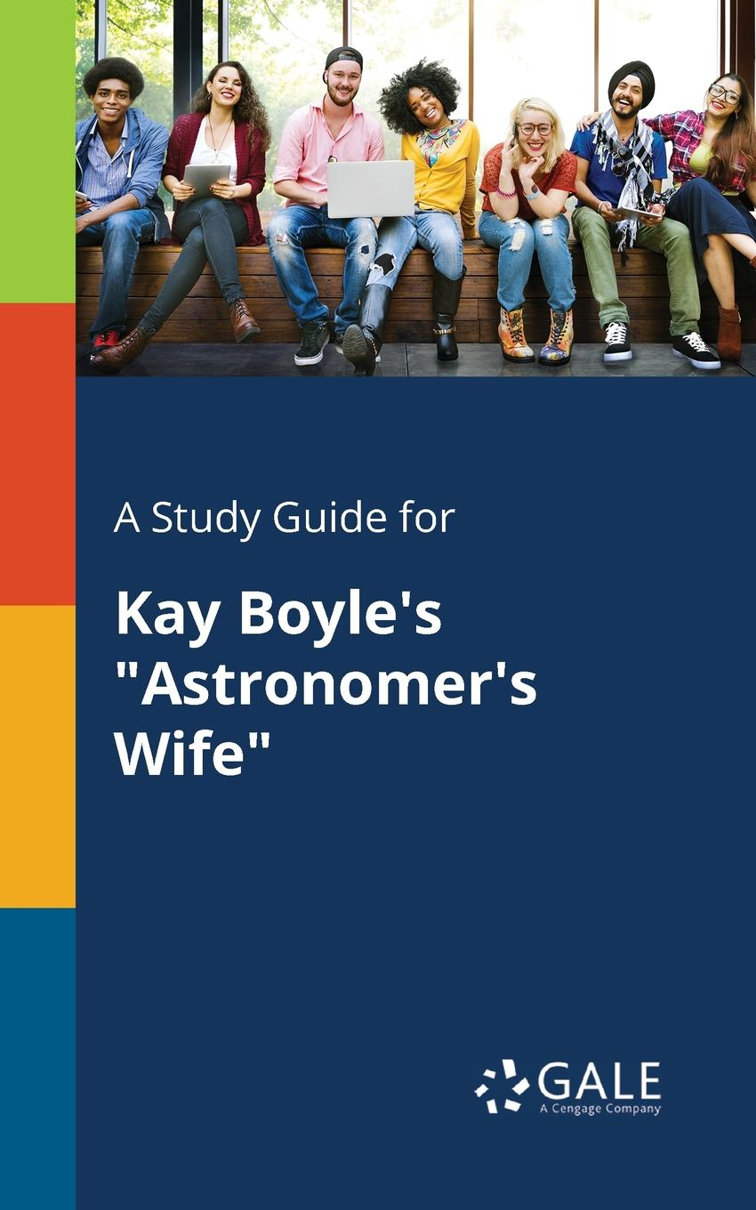 Cengage Learning Gale A Study Guide for Kay Boyle.s Astronomer.s Wife cengage learning gale a study guide for kay boyle s the white horses of vienna