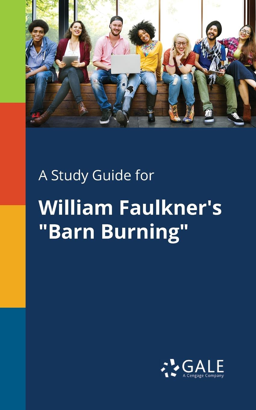 Cengage Learning Gale A Study Guide for William Faulkner.s Barn Burning faulkner william h review questions for mri
