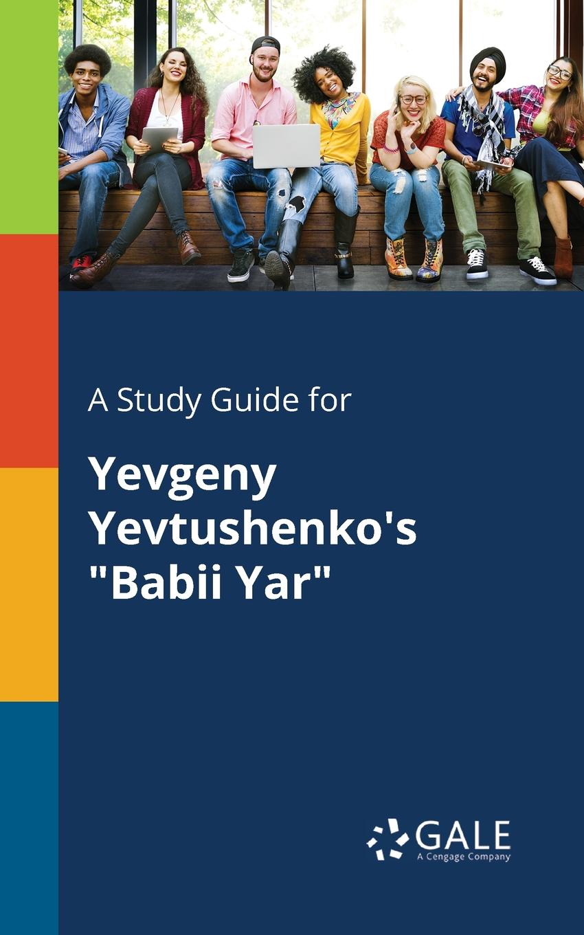 Cengage Learning Gale A Study Guide for Yevgeny Yevtushenko.s Babii Yar keith whitaker family trusts a guide for beneficiaries trustees trust protectors and trust creators