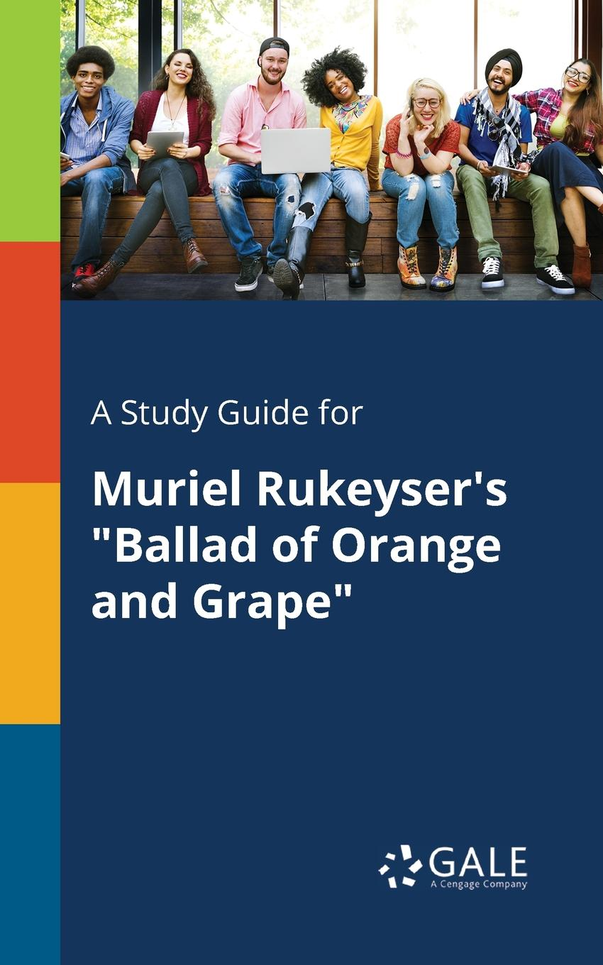 Cengage Learning Gale A Study Guide for Muriel Rukeyser.s Ballad of Orange and Grape oscar wilde the ballad of reading gaol a poetry