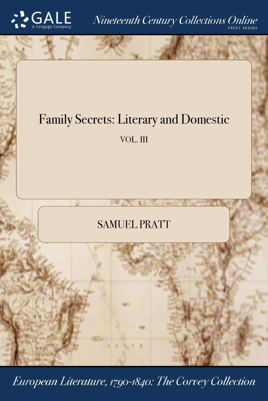 Samuel Pratt Family Secrets. Literary and Domestic; VOL. III
