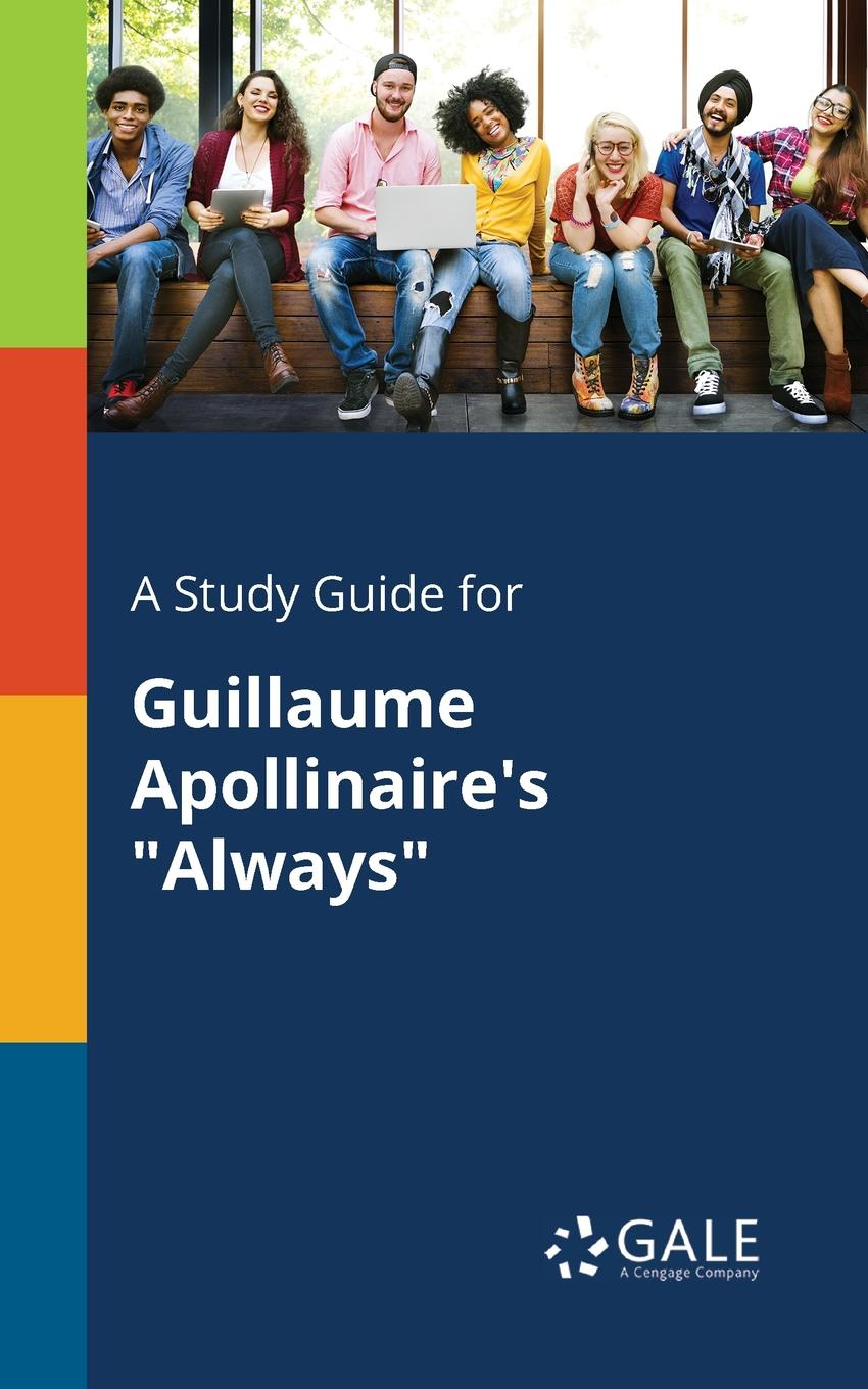 Cengage Learning Gale A Study Guide for Guillaume Apollinaire.s