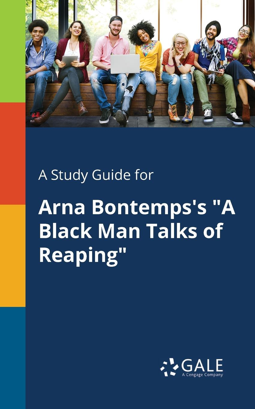 Cengage Learning Gale A Study Guide for Arna Bontemps.s A Black Man Talks of Reaping iain gale man of honour