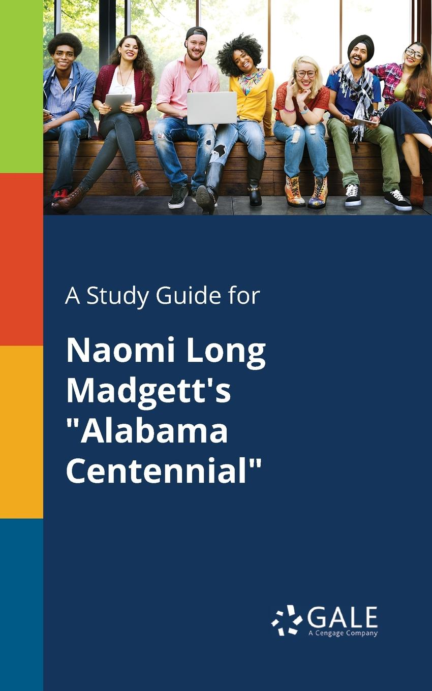 Cengage Learning Gale A Study Guide for Naomi Long Madgett.s Alabama Centennial cengage learning gale a study guide for grace paley s the long distance runner