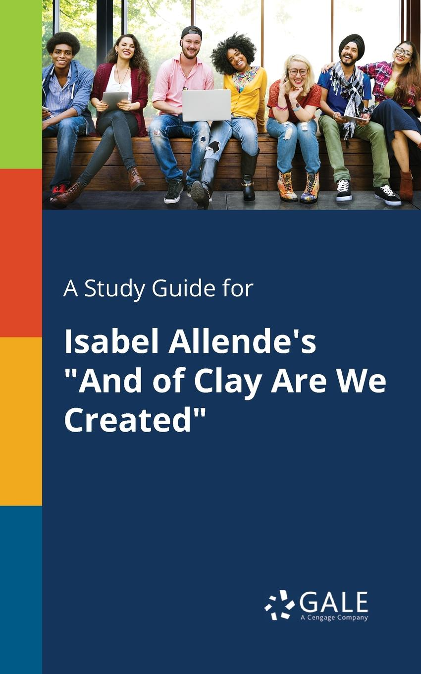 Cengage Learning Gale A Study Guide for Isabel Allende.s And of Clay Are We Created cengage learning gale a study guide for isabel allende s the daughter of fortune