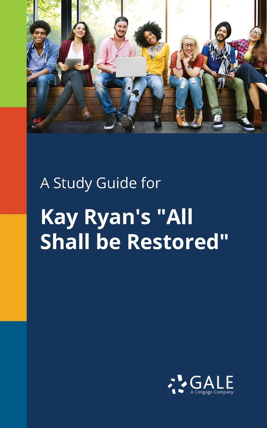 Cengage Learning Gale A Study Guide for Kay Ryan.s All Shall Be Restored ryan d all we shall know