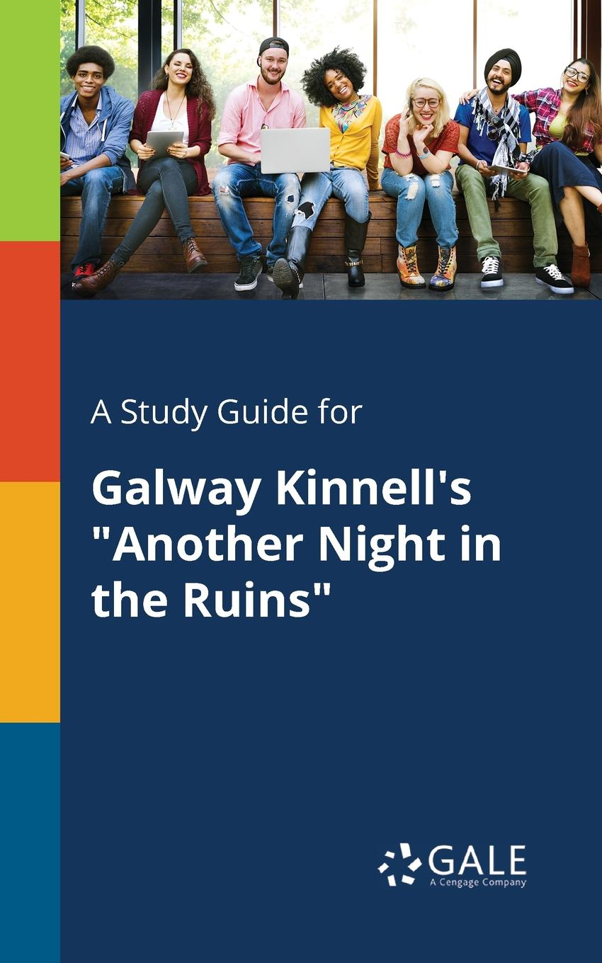 Cengage Learning Gale A Study Guide for Galway Kinnell.s Another Night in the Ruins cengage learning gale a study guide for galway kinnell s another night in the ruins