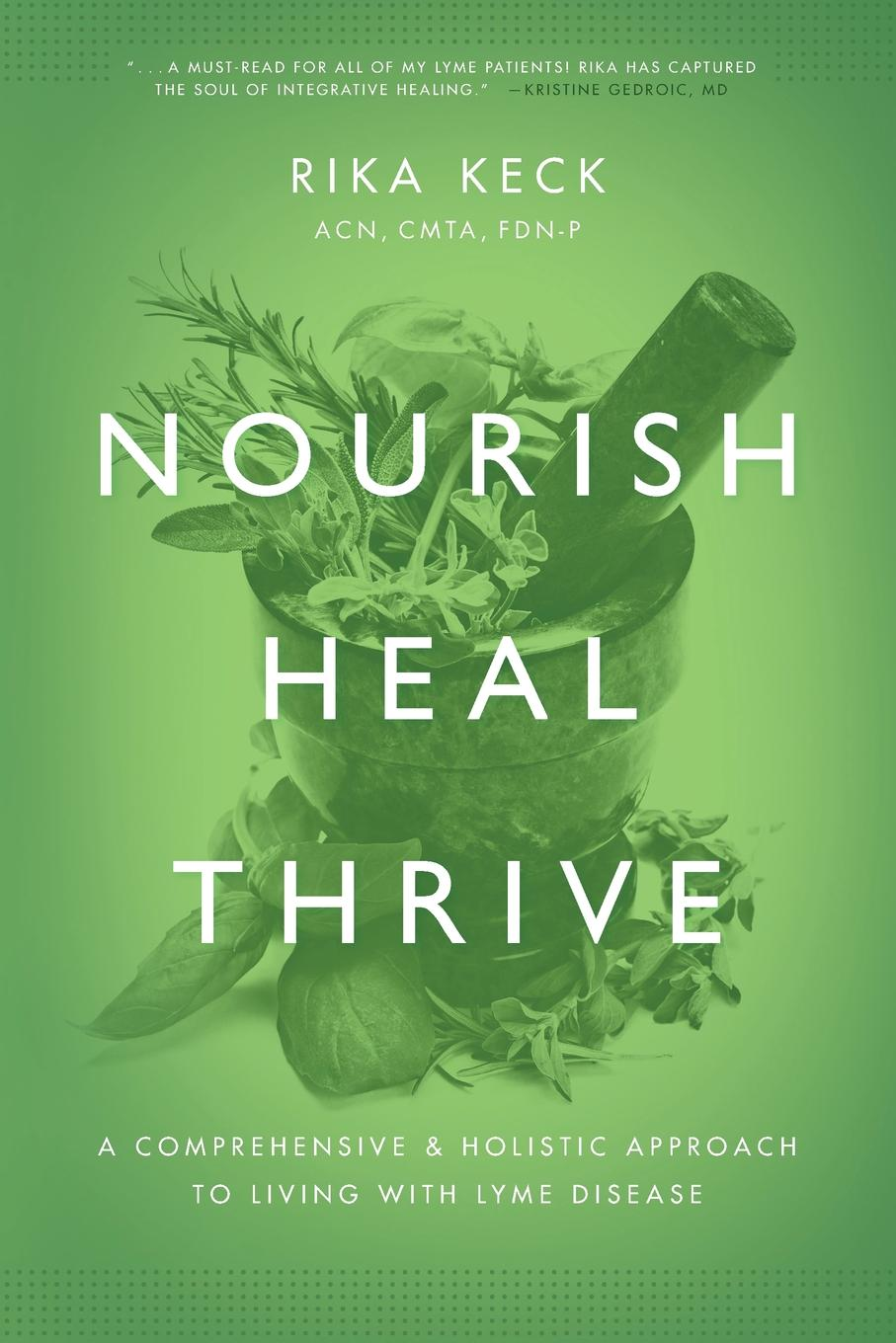 Rika K. Keck Nourish, Heal, Thrive. A Comprehensive and Holistic Approach to Living with Lyme Disease sunil sood k lyme borreliosis in europe and north america epidemiology and clinical practice page 3 page 7