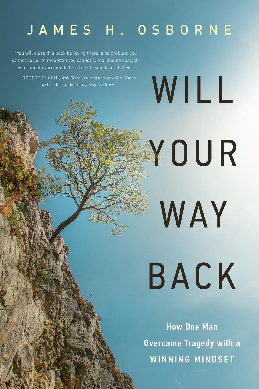 James H. Osborne Will Your Way Back. How One Man Overcame Tragedy with a Winning Mindset robert halliwell a way back to then