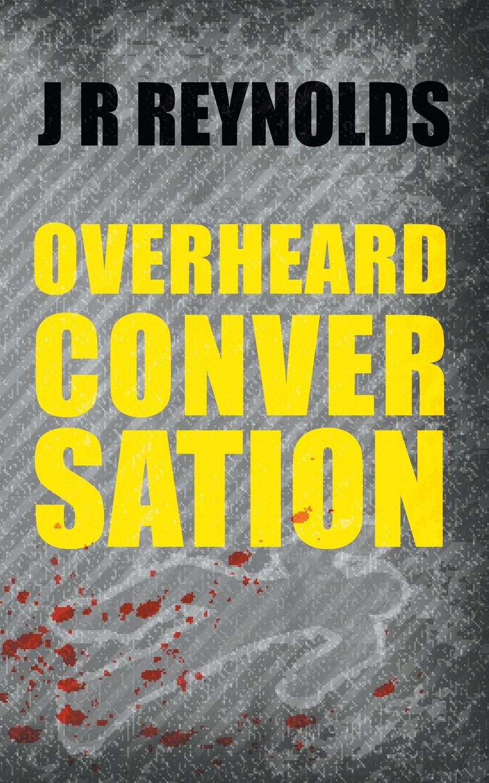 J R Reynolds Overheard Conversation