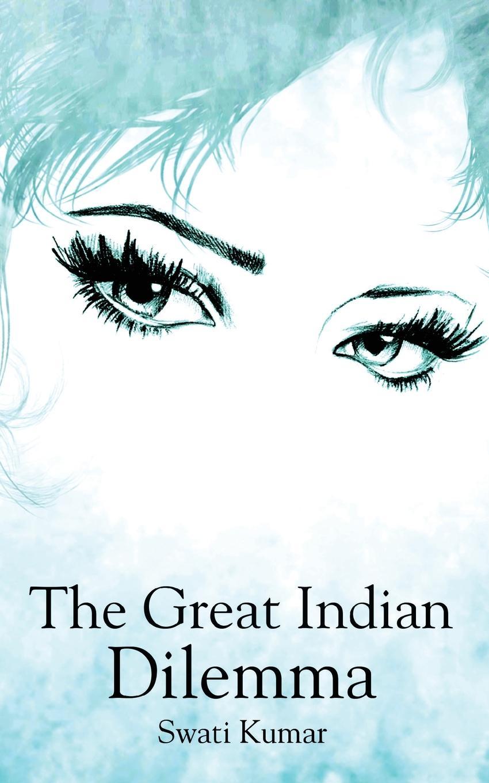 Swati Kumar The Great Indian Dilemma susan fox an arranged marriage