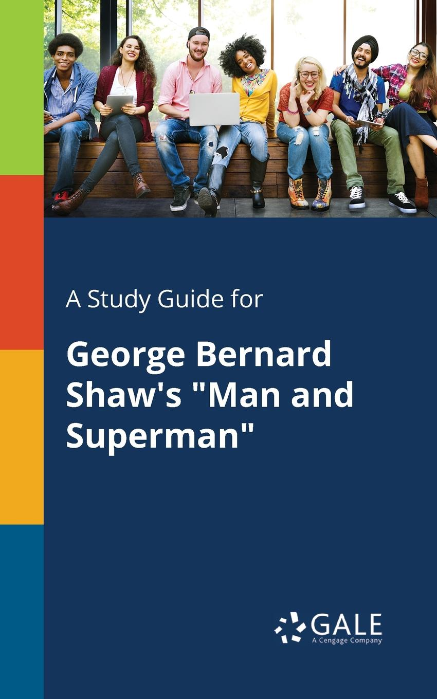 Cengage Learning Gale A Study Guide for George Bernard Shaw.s Man and Superman louise simonson superman man of steel 22 june 1993