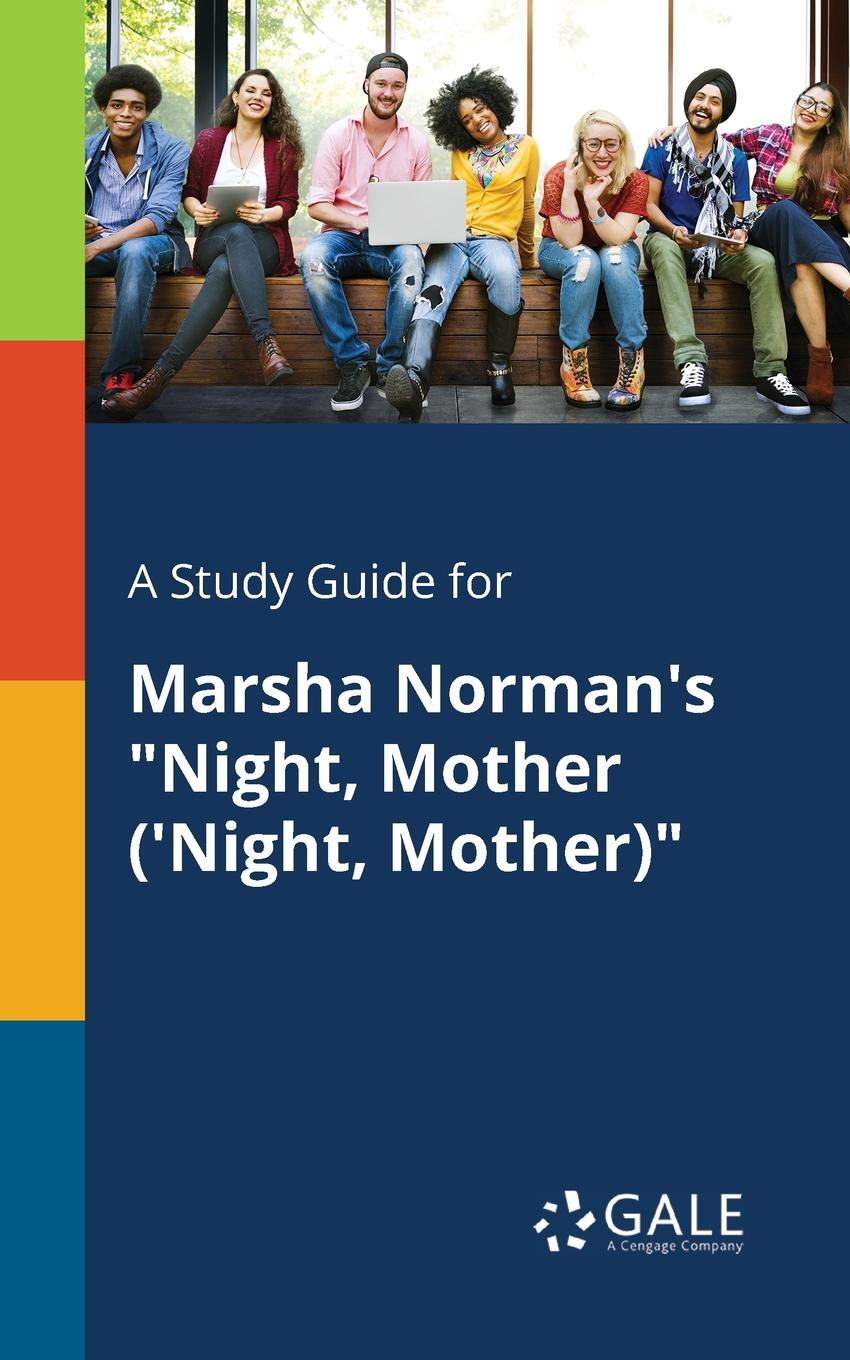 Cengage Learning Gale A Study Guide for Marsha Norman.s Night, Mother (.Night, Mother) marsha jones marsha jones s doing the writing thing guide