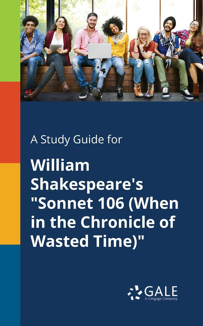 Cengage Learning Gale A Study Guide for William Shakespeare.s Sonnet 106 (When in the Chronicle of Wasted Time) cengage learning gale a study guide for william shakespeare s sonnet 106 when in the chronicle of wasted time